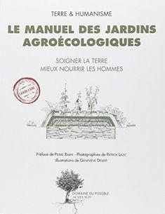 Le manuel des jardins agroécologiques : Soigner la terre mieux nourrir les hommes de Pierre Rabhi http://www.amazon.fr/dp/2742798943/ref=cm_sw_r_pi_dp_SLw4wb0EF7JKS