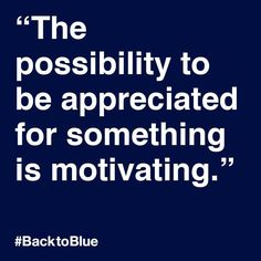 """""""The possibility to be appreciate for something is motivating."""" #BacktoBlue"""