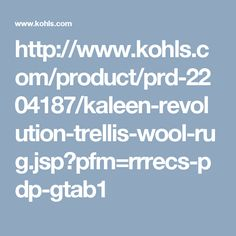 http://www.kohls.com/product/prd-2204187/kaleen-revolution-trellis-wool-rug.jsp?pfm=rrrecs-pdp-gtab1
