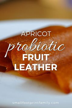 One of the easiest ways to preserve fresh fruit is to make it into fruit leather. This cultured version has a nice tang and a healthy dose of probiotic bacteria.