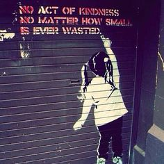 "Banksy ""No act of kindness no matter how small is ever wasted."""