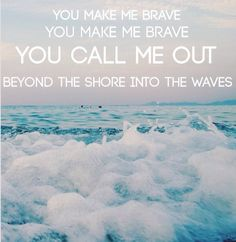 You Make Me Brave Bethel Music SavannMarie © http://bethelmusic.com/you-make-me-brave