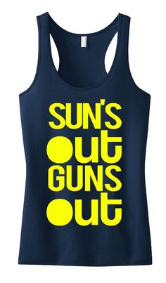 Guns out for ! SUN'S OUT GUNS Out Tank Top Racerback.   Clothing by NobullWomanApparel, $24.99 on Etsy. Click here to get yours in time for Summer! (Fitness Clothes Quotes)