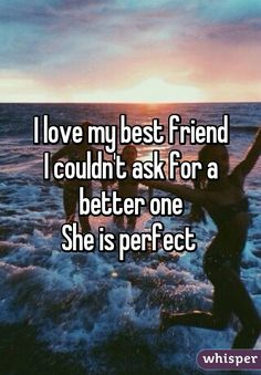 I love my best friend I couldn't ask . I love my best friend I couldn't ask . My Best Friend Quotes, Love You Best Friend, Besties Quotes, Bestest Friend, I Love My Friends, Forever Friends Quotes, Best Friend Things, Cute Bff Quotes, Bestfriend Quotes For Girls