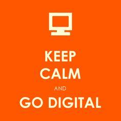 Keep Calm And Go Digital.