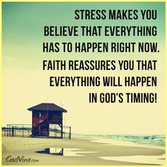 Stress makes you believe that everything has to happen right now. Faith reassures you that everything will happen in God's timing! Don't Stress, Trust God's Timing - Inspirations, and take life one day at a time, one task at a time. Motivacional Quotes, Quotable Quotes, Bible Quotes, Great Quotes, Quotes To Live By, Inspirational Quotes, Motivational, Godly Quotes, Jesus Quotes
