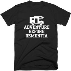Adventure Before Dementia TShirt Funny Unisex T-Shirt In 5
