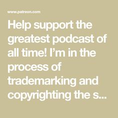 Help support the greatest podcast of all time! I'm in the process of trademarking and copyrighting the show. Turns out it's really expensive. Any support would help the shows continued success. Your consideration is greatly appreciated! Consideration, Bobby, All About Time, Appreciation, Success