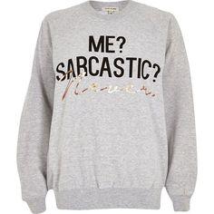 River Island Grey sarcastic print sweatshirt (48 BRL) ❤ liked on Polyvore featuring tops, hoodies, sweatshirts, sweaters, shirts, sale, gray top, crewneck sweatshirt, grey crew neck sweatshirt and print shirts