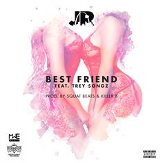 "J.R. ft TREY SONGZ - ""Best Friend"" (Clean/Dirty) *NEW HEAT* #newmusic"