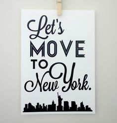 Lets Move to New York Art Print - NYC TYpography Poster Travel Print. $20.00, via Etsy. <3