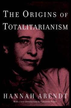 Joanna Hannah Arendt : The Origins of Totalitarianism 1951