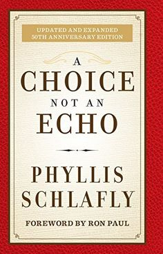 A Choice Not an Echo: Updated and Expanded 50th Anniversary Edition by Phyllis Schlafly, http://www.amazon.com/dp/B00M6G4GKQ/ref=cm_sw_r_pi_dp_VNTQub1PYYME9