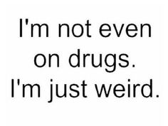 Do you think that you're weird?