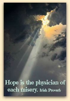 Hope is the physician of each misery. - Irish Proverb