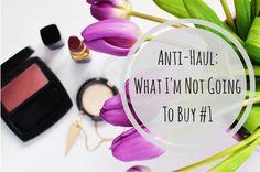 Carolina's Makeup Life : Anti-Haul: What I'm Not Going To Buy #1