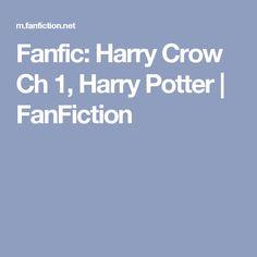Fanfic: Harry Crow Ch 1, Harry Potter   FanFiction