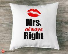 MRS ALWAYS RIGHT - poduszka  #MrsAlwaysRight #poduszka #poczpol Mrs Always Right, Throw Pillows, Bed, Toss Pillows, Cushions, Stream Bed, Decorative Pillows, Beds, Decor Pillows