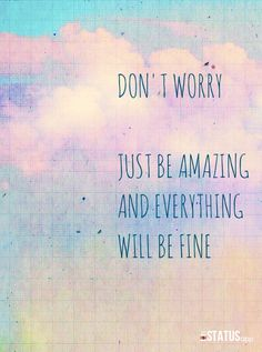 Just be....amazing