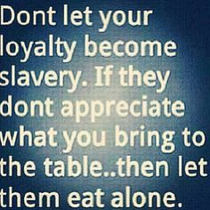 Don't let loyalty become slavery Great Quotes, Quotes To Live By, Funny Quotes, Inspirational Quotes, Awesome Quotes, Witty Quotes, Badass Quotes, Random Quotes, Quotable Quotes