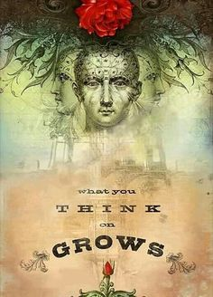 """Quotes:  """"What you think on grows."""""""