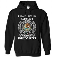 I May Live In Colorado But I Was Made In Mexico #stateshirts #hometownshirts #usa #Colorado #Coloradotshirts #Coloradohoodies