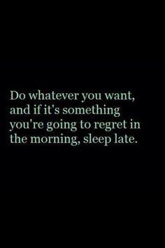 Just sleep late!