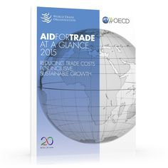 Aid for Trade at a Glance Reducing trade costs for inclusive, sustainable growth News Apps, At A Glance, World Trade, Sustainability, Public, Organization, Getting Organized, Organisation