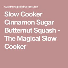 Slow Cooker Cinnamon Sugar Butternut Squash - The Magical Slow Cooker