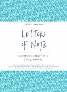 Letters of Note: Correspondence Deserving of a Wider Audience by Shaun Usher, http://www.amazon.co.uk/dp/1782112235/ref=cm_sw_r_pi_dp_piLCsb0Q3ZJN0