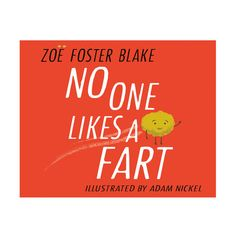 No One Likes a Fart by Zoe Foster Blake - Book The Way You Are, Love You, Zoe Foster Blake, Bookshelves Kids, Funny Stories, Little People, The Fosters, Growing Up, Jokes