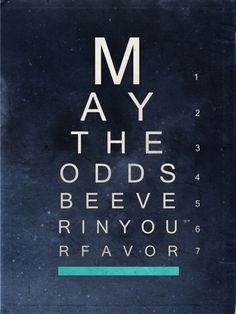 """May the odds be ever in your favor..."" -- The Hunger Games"