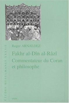 Fakhr al-Dîn al-Râzî, commentateur du Coran et philosophe / par Roger Arnaldez