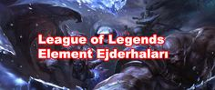 League of Legends Element Ejderhaları