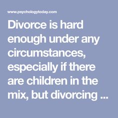 Divorce is hard enough under any circumstances, especially if there are children in the mix, but divorcing a narcissist can be hell on earth. Here's what you should prepare for.