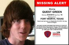 QUEST GREEN, Age Now: 16, Missing: 09/25/2015. Missing From FORT WORTH, TX. ANYONE HAVING INFORMATION SHOULD CONTACT: Fort Worth Police Department (Texas) 1-817-335-4222.