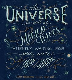 The Universe is Full of Magical Things #prettylettering