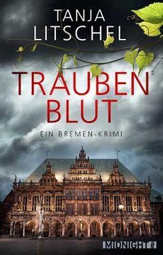 Traubenblut: Ein Bremen-Krimi - Tanja Litschel - Die Studentin Malena Norden verbringt im Rahmen ihrer Forschungen eine Nacht allein in den Gewölben des Bremer Ratskellers.