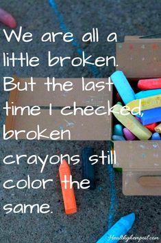 Even Broken Crayons Still Color Inspiring Quotes Broken
