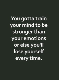 57 Inspirational Quotes About Motivation To Destroy Your Doubts & Build You Up Inspirational Quotes // You gotta train your mind to be stronger than your emotions or else you'll lose yourself every time. Motivacional Quotes, Life Quotes Love, True Quotes, Great Quotes, Change Your Life Quotes, Things Change Quotes, Unique Quotes, Fact Quotes, Be Strong Quotes Hard Times