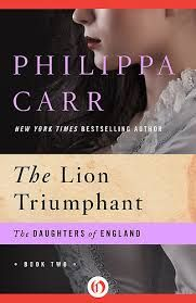 The Lion Triumphant: Daughters of England book two by Philippa Carr