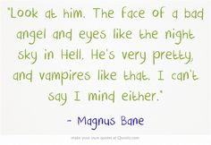 The infernal devices | quotes | Magnus Bane <3