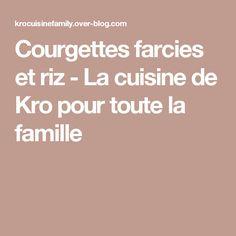 Courgettes farcies et riz - La cuisine de Kro pour toute la famille