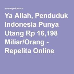 Ya Allah, Penduduk Indonesia Punya Utang Rp 16,198 Miliar/Orang - Repelita Online