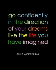 Go Confidently In The Direction of  Your Dreams - Live the Life you have Imagined - Henry David Thoreau -   via Etsy.