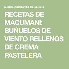 RECETAS DE MACUMANI: BUÑUELOS DE VIENTO RELLENOS DE CREMA PASTELERA