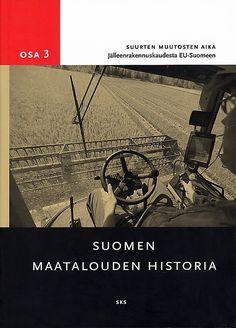 Suomen maatalouden historia. 3, Suurten muutosten aika : jälleenrakennuskaudesta EU-Suomeen / toimittanut Pirjo Markkola.