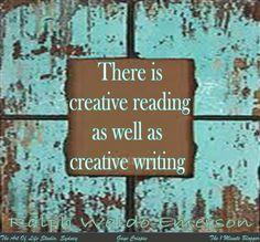 'There is creative reading as well as creative writing.' Ralph Waldo Emerson quote