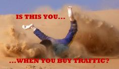 Ever feel like you're grinding your face in the sand every time you buy traffic? Trust me,