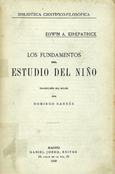 Los fundamentos del estudio del niño / Edwin A. Kirpatrick ; traducción del inglés por Domingo Barnés
